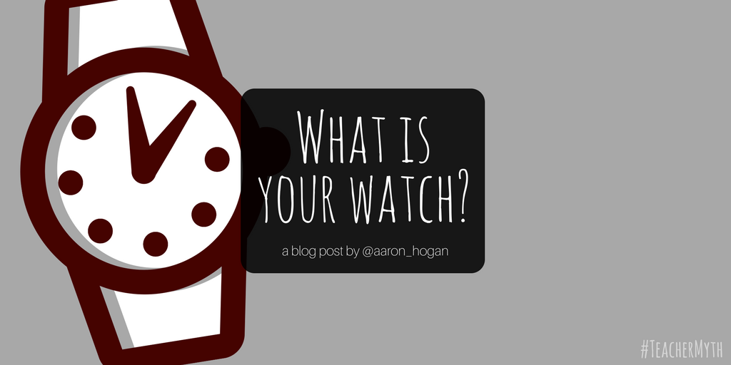 What is Your Watch? #TeacherMyth - Leading, Learning, Questioning